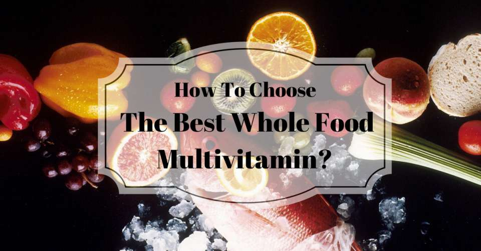 How-To-Choose-The-Best-Whole-Food-Multivitamin