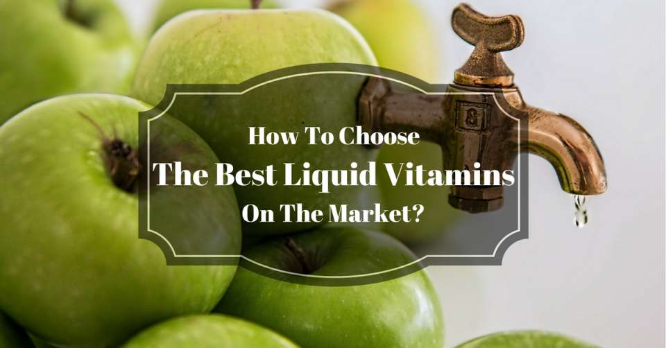 how-to-choose-the-best-liquid-vitamins-on-the-market